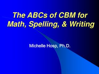 The ABCs of CBM for  Math, Spelling, & Writing