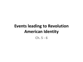 Events leading to  Revolution American Identity
