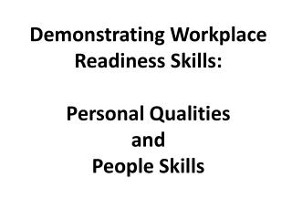 Demonstrating Workplace Readiness Skills: Personal Qualities  and  People Skills