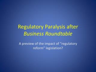 Regulatory Paralysis after  Business Roundtable