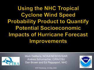 Mark DeMaria, NOAA/NESDIS/StAR Andrea Schumacher, CIRA/CSU Dan Brown and Ed Rappaport, NHC