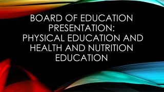 Board of education Presentation:  Physical Education And health and nutrition education