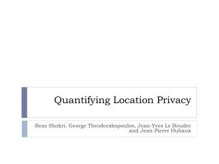 Quantifying Location Privacy