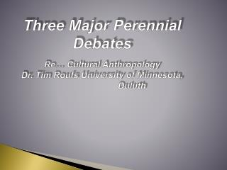 Three Major Perennial Debates  Re… Cultural  Anthropology