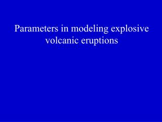 Parameters in modeling explosive volcanic eruptions