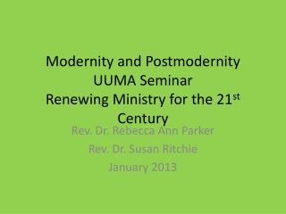 Modernity and Postmodernity UUMA Seminar Renewing Ministry for the 21 st  Century