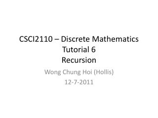 CSCI2110 – Discrete Mathematics Tutorial  6 Recursion
