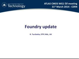 Foundry update R. Turchetta, STFC-RAL , UK