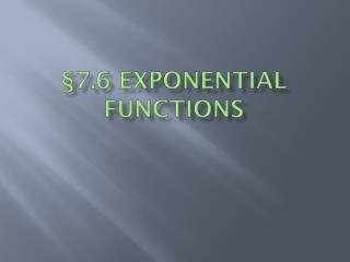 §7.6 Exponential Functions