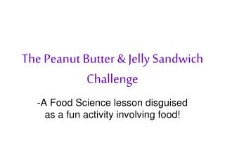 The  Peanut Butter & Jelly  Sandwich Challenge