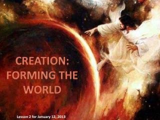 CREATION :  FORMING THE WORLD