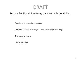 Lecture 30: Illustrations using the quadruple pendulum