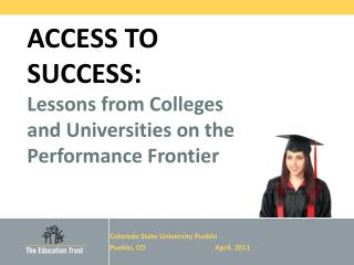 ACCESS TO SUCCESS: Lessons from Colleges and Universities on the Performance Frontier