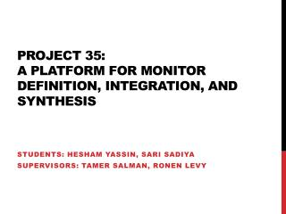 Project 35: A  platform for monitor definition, integration, and  synthesis