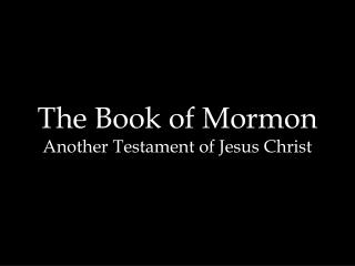 The Book of Mormon Another Testament of Jesus Christ