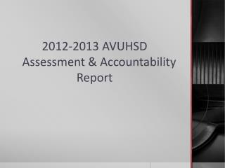 2012-2013 AVUHSD                Assessment & Accountability Report