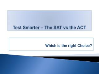 Test Smarter – The SAT  vs  the ACT