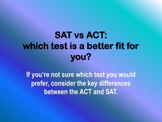 SAT  vs  ACT:  which test is a better fit for you?