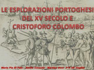 LE ESPLORAZIONI PORTOGHESI  DEL XV SECOLO E  CRISTOFORO COLOMBO