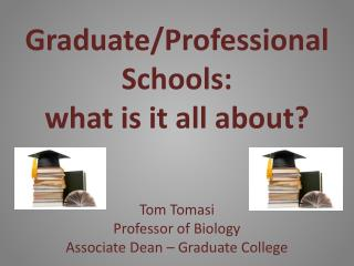 Graduate/Professional Schools: what is it all about?