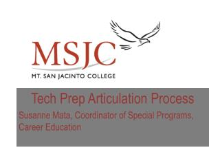 Tech Prep Articulation Process Susanne Mata, Coordinator of Special Programs, Career Education