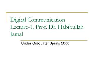 Digital Communication  Lecture-1, Prof. Dr. Habibullah Jamal