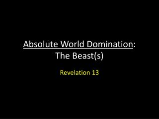 Absolute  World  Domination : The Beast(s )