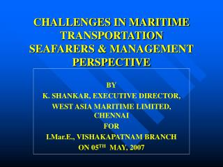 CHALLENGES IN MARITIME TRANSPORTATION SEAFARERS & MANAGEMENT  PERSPECTIVE