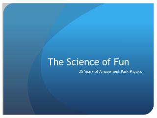The Science of Fun