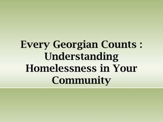 Every Georgian Counts : Understanding Homelessness in Your Community