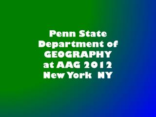 Penn State  Department of GEOGRAPHY  at AAG 2012 New York  NY