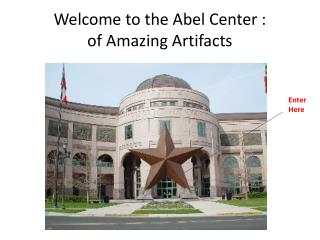 Welcome to the Abel Center : of Amazing Artifacts