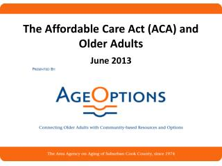 The Affordable Care Act (ACA) and Older Adults June 2013