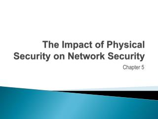 The Impact of Physical Security on Network Security