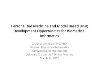 Personalized Medicine and Model Based Drug Development Opportunities for Biomedical Informatics