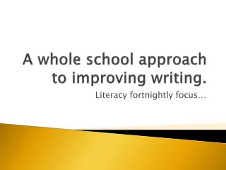 A whole school approach to improving writing.