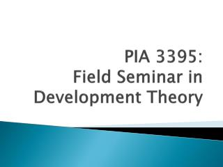 PIA 3 395:  Field Seminar in Development Theory