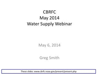 CBRFC May 2014 Water Supply Webinar