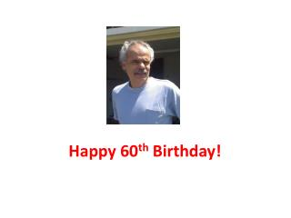 Happy 60 th  Birthday!