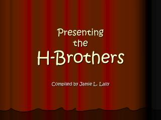 Presenting  the  H-Brothers