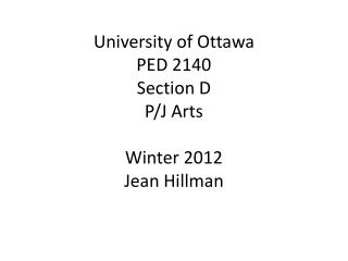 University of Ottawa PED 2140  Section D P/J Arts Winter 2012 Jean Hillman