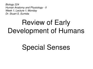 Biology 224 Human Anatomy and Physiology - II Week 1; Lecture 1; Monday Dr. Stuart S. Sumida