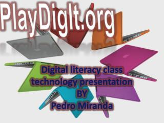 Digital literacy class technology presentation BY Pedro Miranda