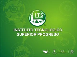 INSTITUTO TECNOLÓGICO SUPERIOR PROGRESO