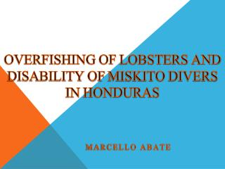 Overfishing of lobsters and disability of  miskito  divers in  honduras