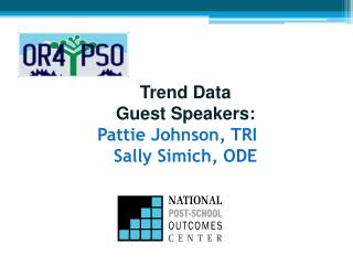 Trend Data Guest Speakers:  Pattie Johnson, TRI	 Sally Simich, ODE