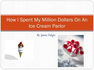 How I Spent My Million Dollars On An Ice Cream Parlor