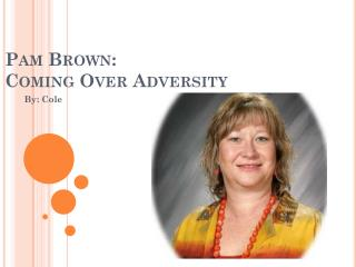Pam Brown:  Coming Over Adversity