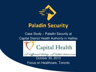 Case Study – Paladin Security at  Capital District Health Authority in Halifax October 30, 2013