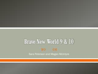 Brave New World 9 & 10